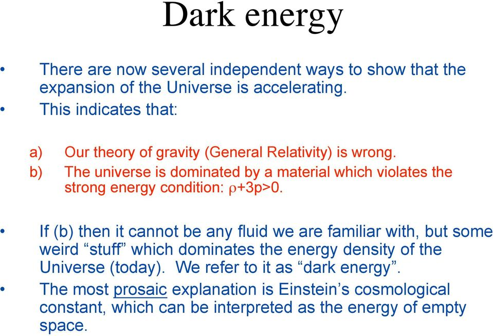 b) The universe is dominated by a material which violates the strong energy condition: ρ+3p>0.