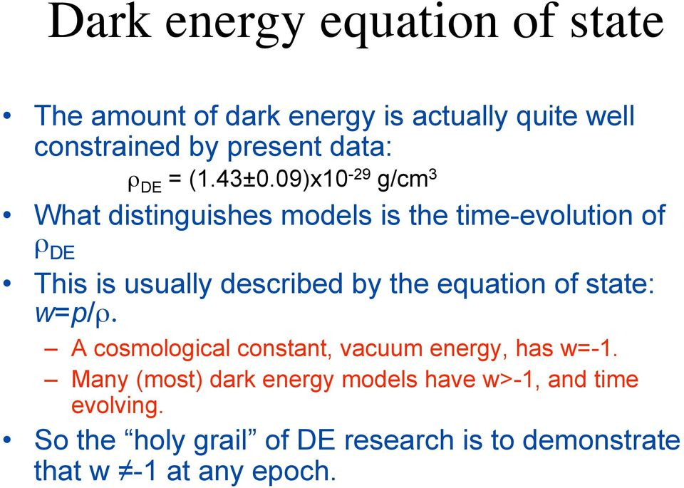 09)x10-29 g/cm 3 What distinguishes models is the time-evolution of ρ DE This is usually described by the