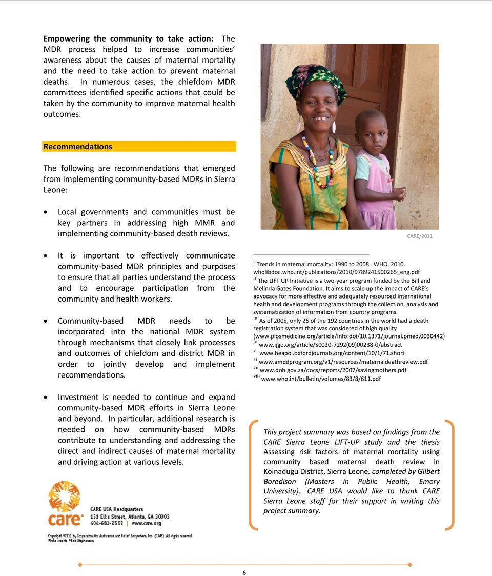 Recommendations The following are recommendations that emerged from implementing community based MDRs in Sierra Leone: Local governments and communities must be key partners in addressing high MMR