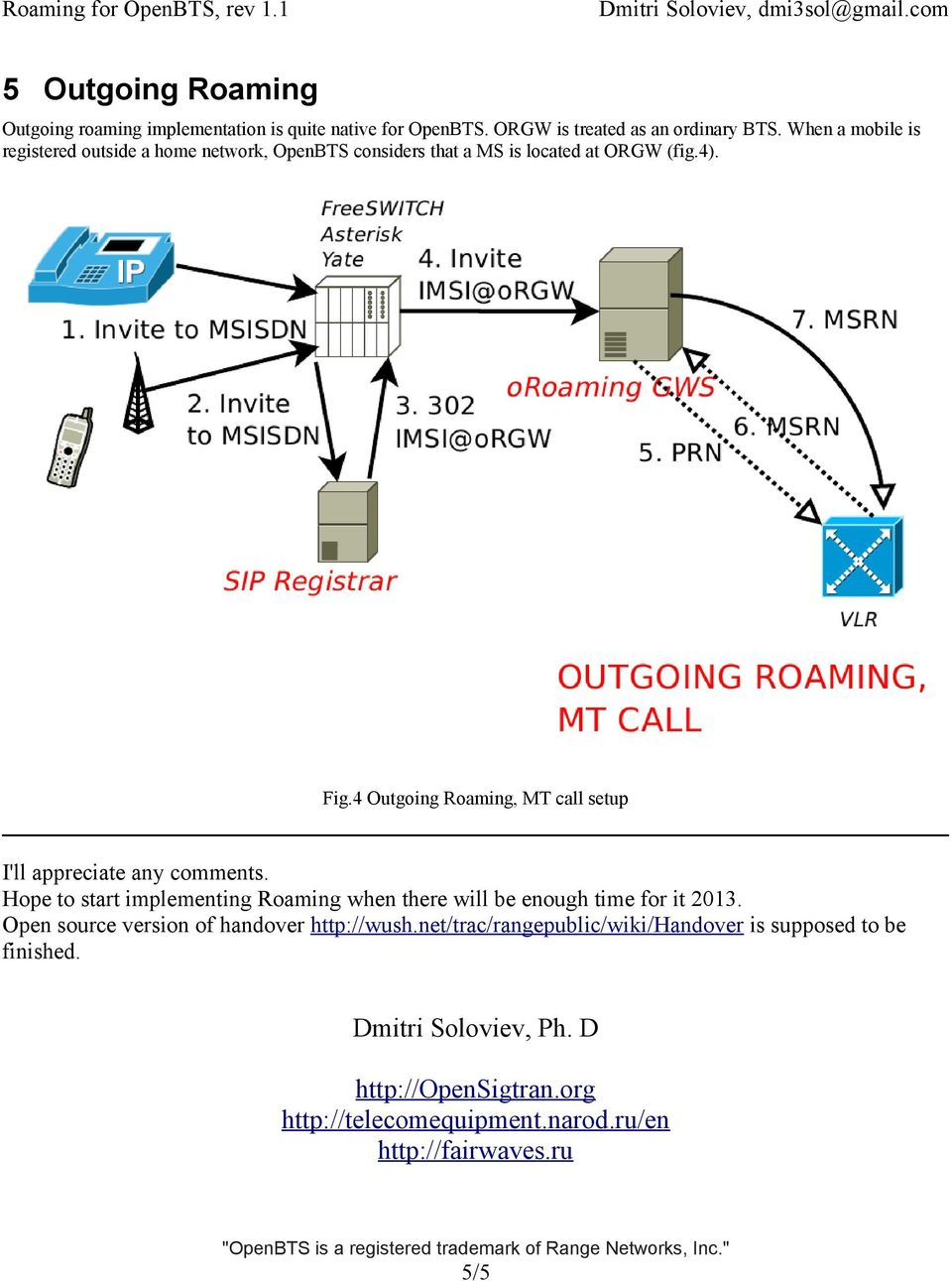 4 Outgoing Roaming, MT call setup I'll appreciate any comments. Hope to start implementing Roaming when there will be enough time for it 2013.