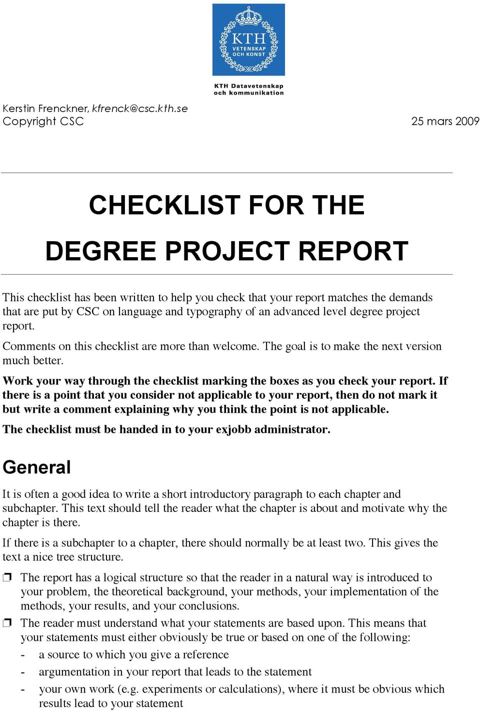 typography of an advanced level degree project report. Comments on this checklist are more than welcome. The goal is to make the next version much better.