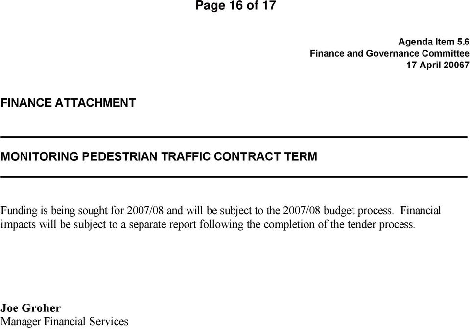 TRAFFIC CONTRACT TERM Funding is being sought for 2007/08 and will be subject to the