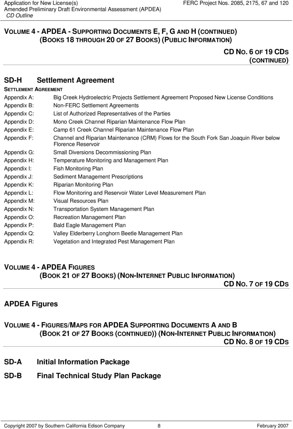 Settlement Agreements Appendix C: List of Authorized Representatives of the Parties Appendix D: Mono Creek Channel Riparian Maintenance Flow Plan Appendix E: Camp 61 Creek Channel Riparian