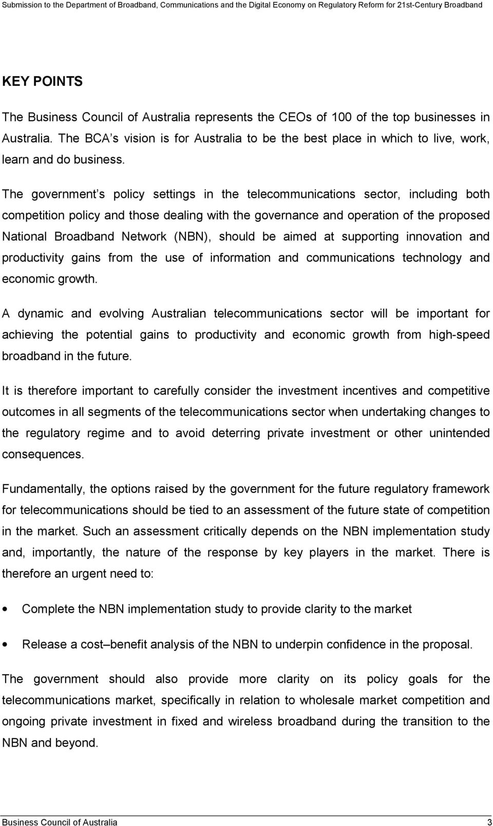 The government s policy settings in the telecommunications sector, including both competition policy and those dealing with the governance and operation of the proposed National Broadband Network
