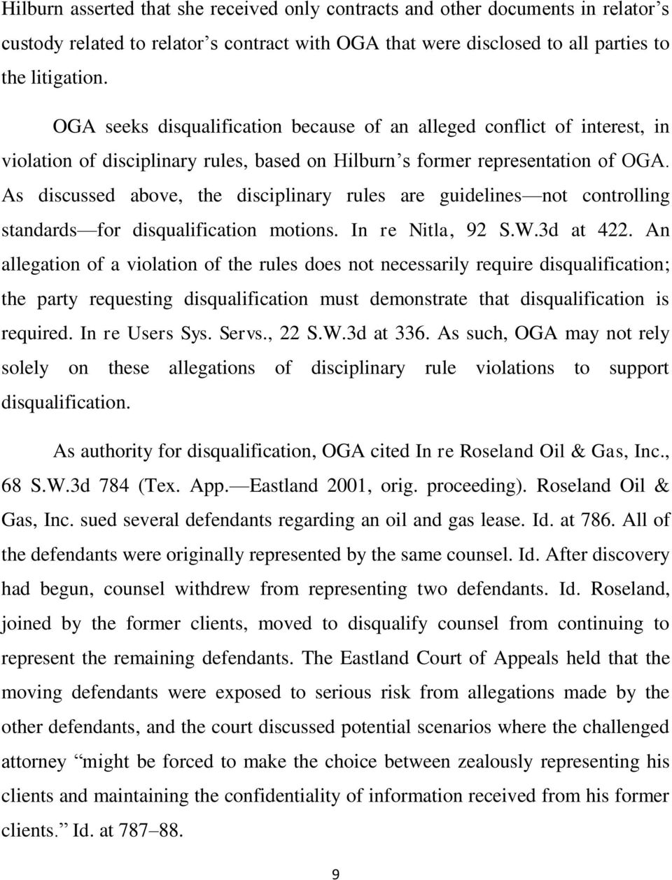 As discussed above, the disciplinary rules are guidelines not controlling standards for disqualification motions. In re Nitla, 92 S.W.3d at 422.