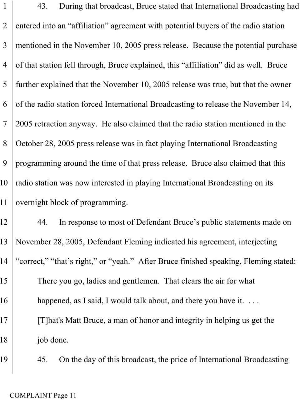 Bruce further explained that the November, 00 release was true, but that the owner of the radio station forced International Broadcasting to release the November, 00 retraction anyway.