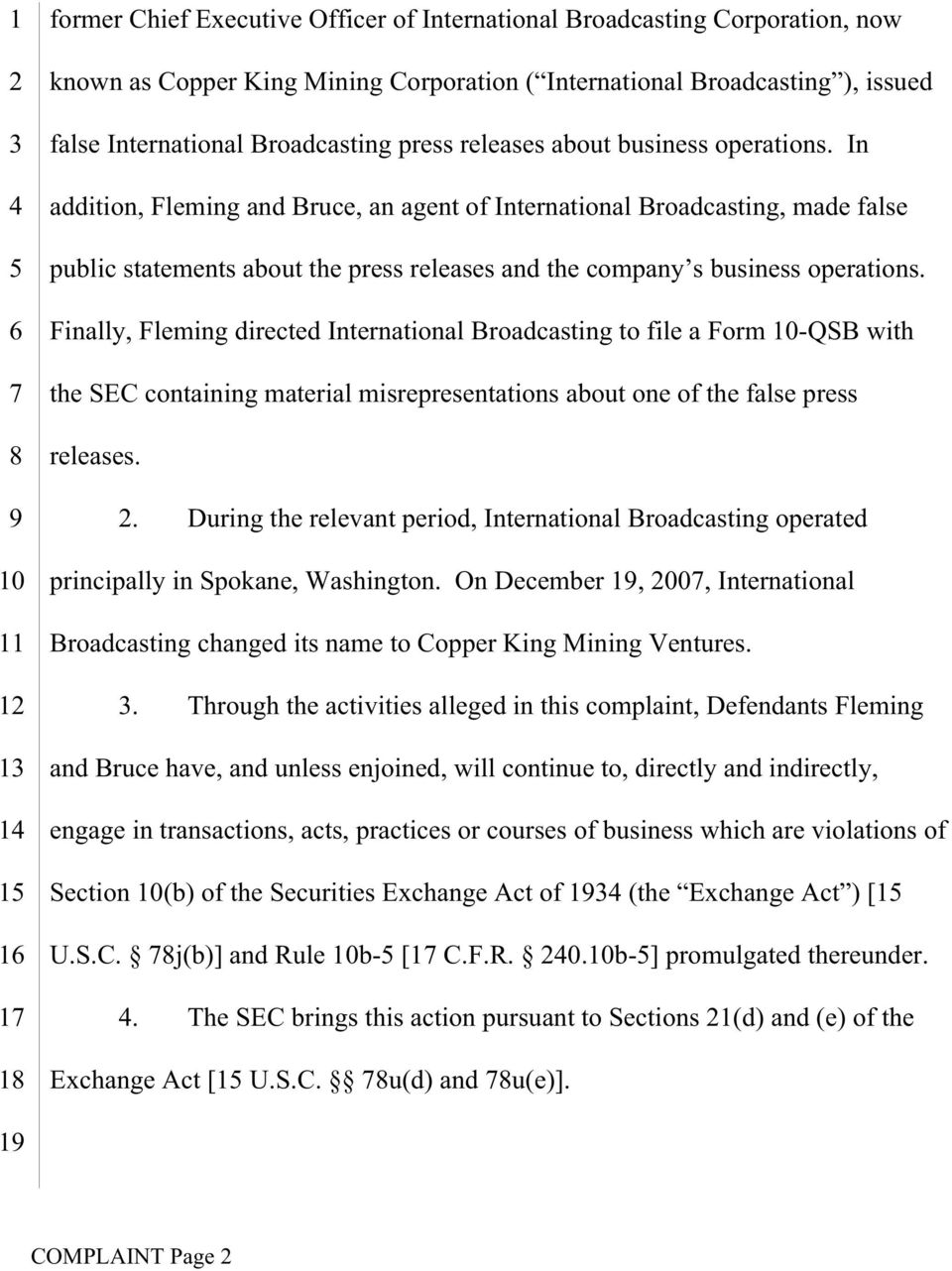 Finally, Fleming directed International Broadcasting to file a Form -QSB with the SEC containing material misrepresentations about one of the false press releases.
