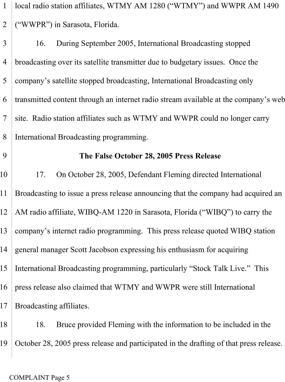 Once the company s satellite stopped broadcasting, International Broadcasting only transmitted content through an internet radio stream available at the company s web site.