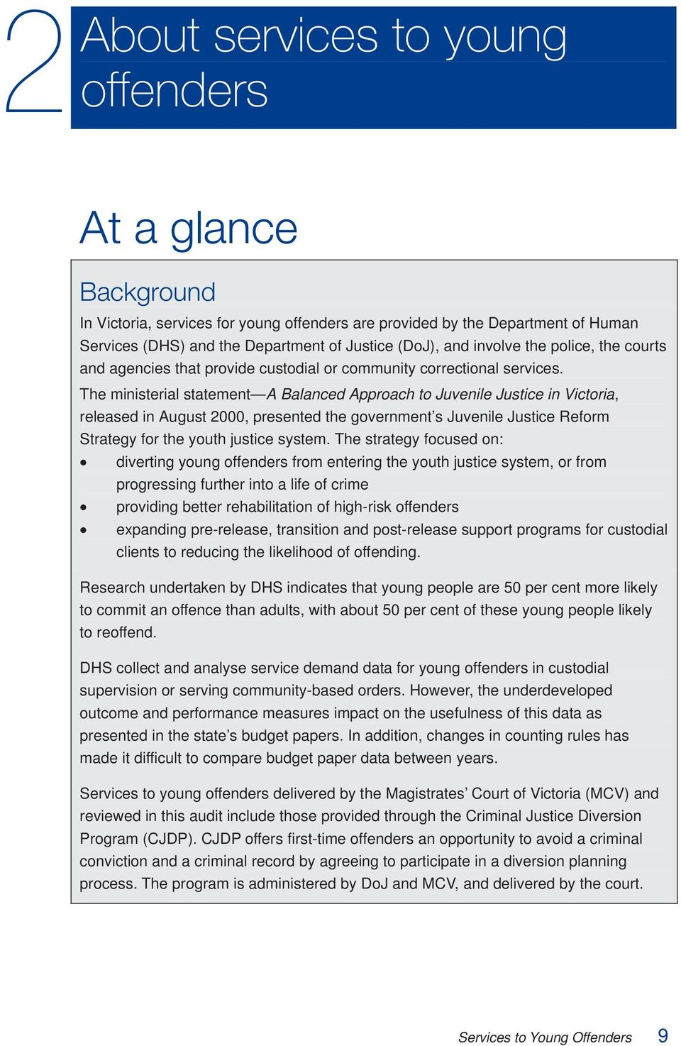 The ministerial statement A Balanced Approach to Juvenile Justice in Victoria, released in August 2000, presented the government s Juvenile Justice Reform Strategy for the youth justice system.
