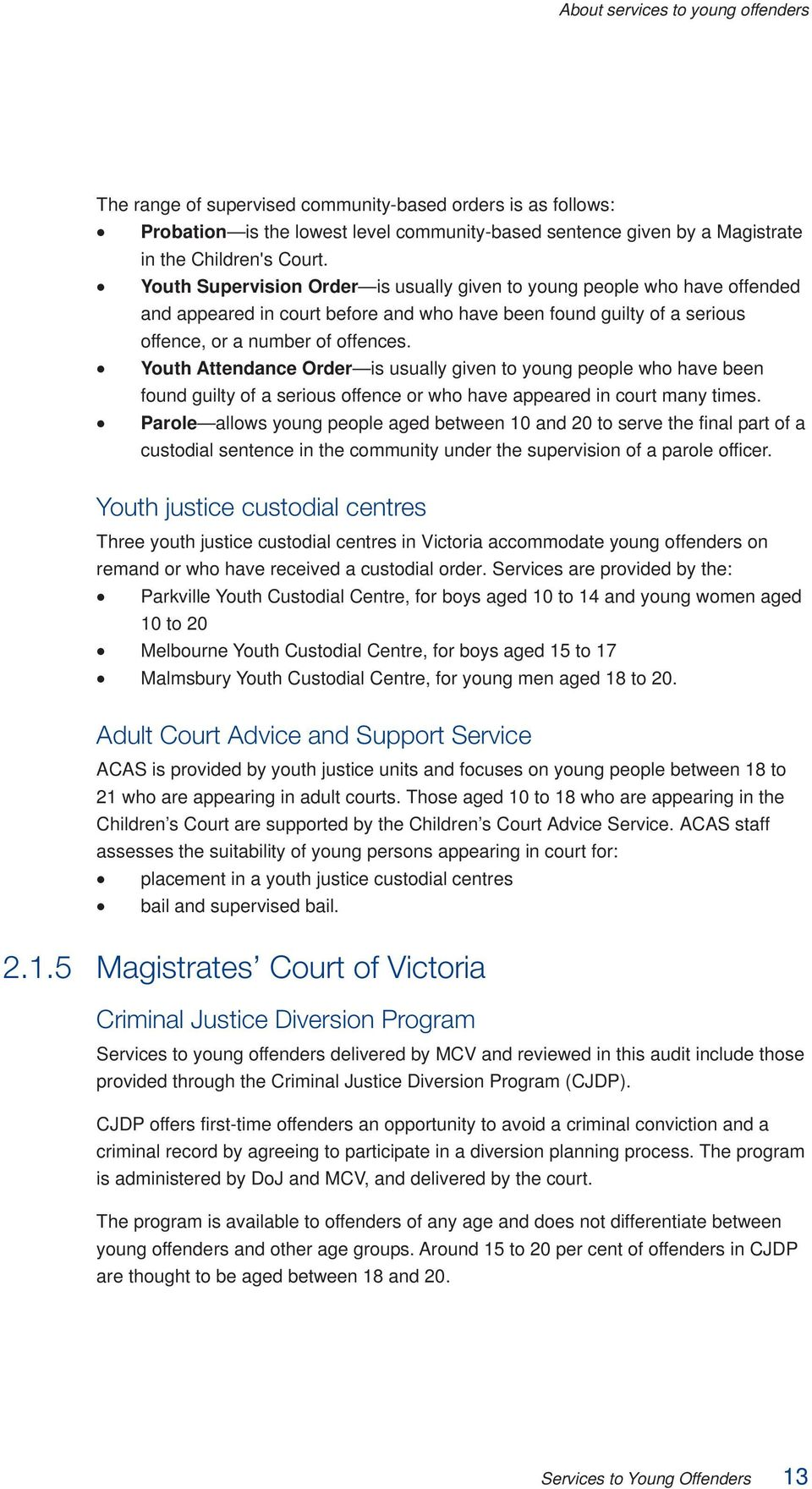 Youth Attendance Order is usually given to young people who have been found guilty of a serious offence or who have appeared in court many times.