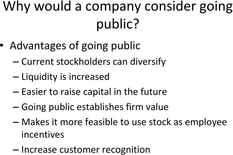 is increased Easier to raise capital in the future Going public
