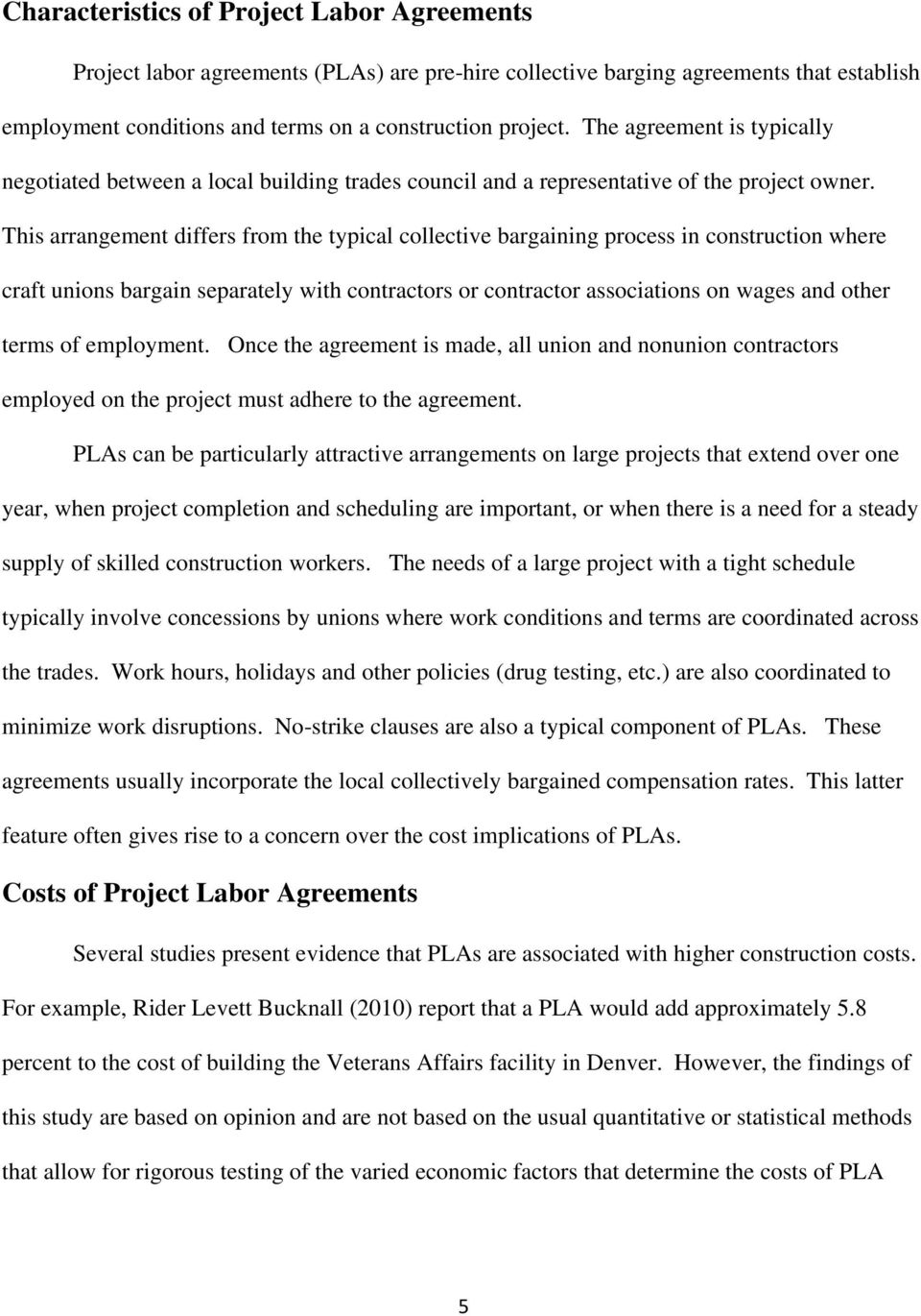 This arrangement differs from the typical collective bargaining process in construction where craft unions bargain separately with contractors or contractor associations on wages and other terms of