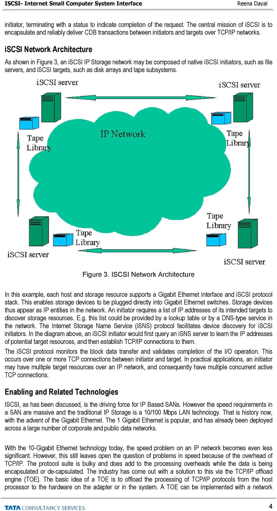 iscsi Network Architecture As shown in Figure 3, an iscsi IP Storage network may be composed of native iscsi initiators, such as file servers, and iscsi targets, such as disk arrays and tape