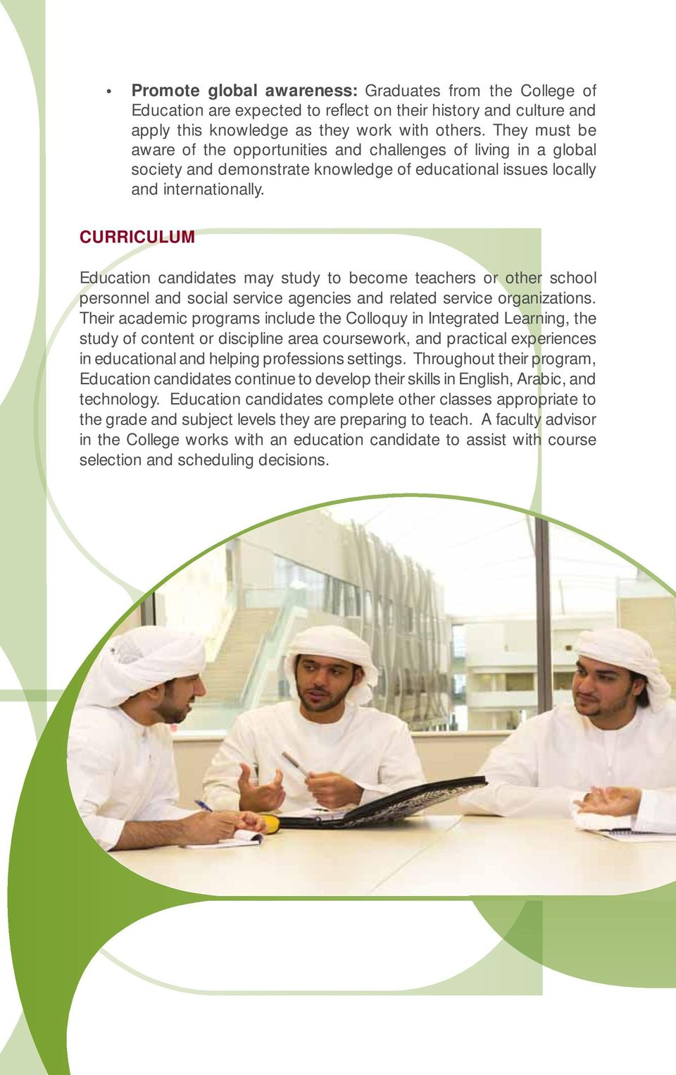 CURRICULUM Education candidates may study to become teachers or other school personnel and social service agencies and related service organizations.