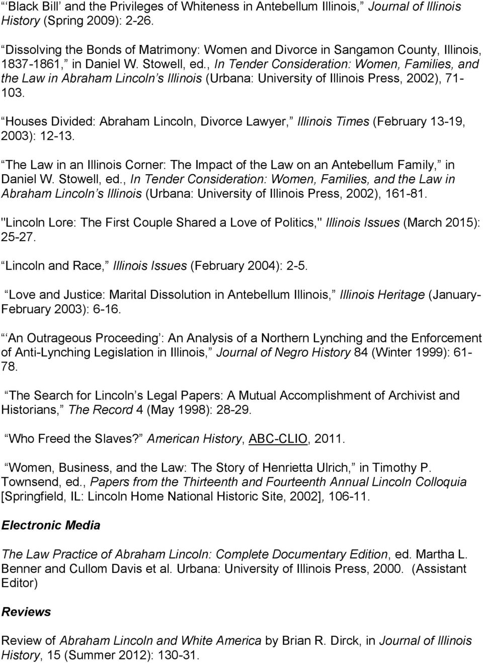 , In Tender Consideration: Women, Families, and the Law in Abraham Lincoln s Illinois (Urbana: University of Illinois Press, 2002), 71-103.