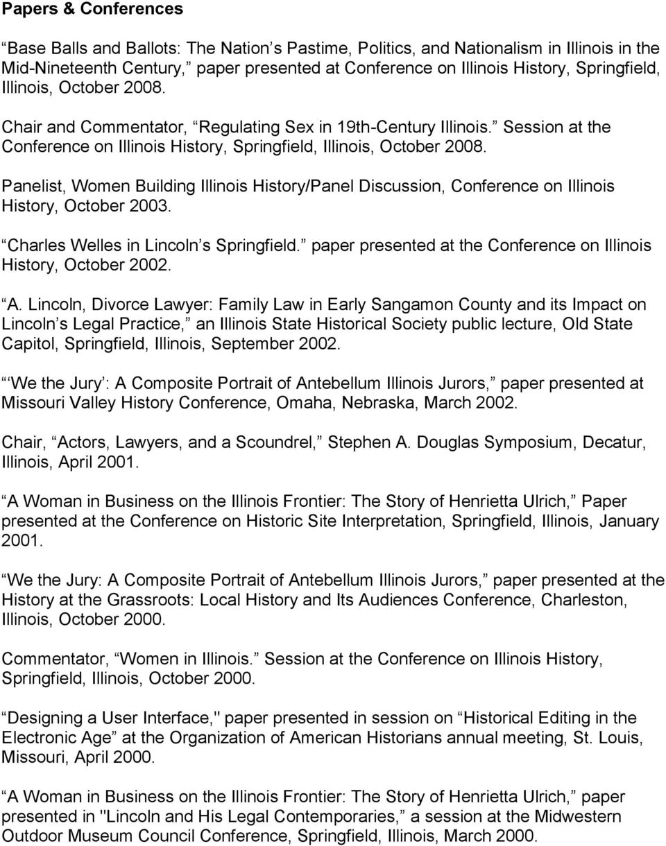 Panelist, Women Building Illinois History/Panel Discussion, Conference on Illinois History, October 2003. Charles Welles in Lincoln s Springfield.