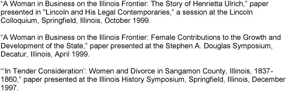 A Woman in Business on the Illinois Frontier: Female Contributions to the Growth and Development of the State, paper presented at the Stephen A.
