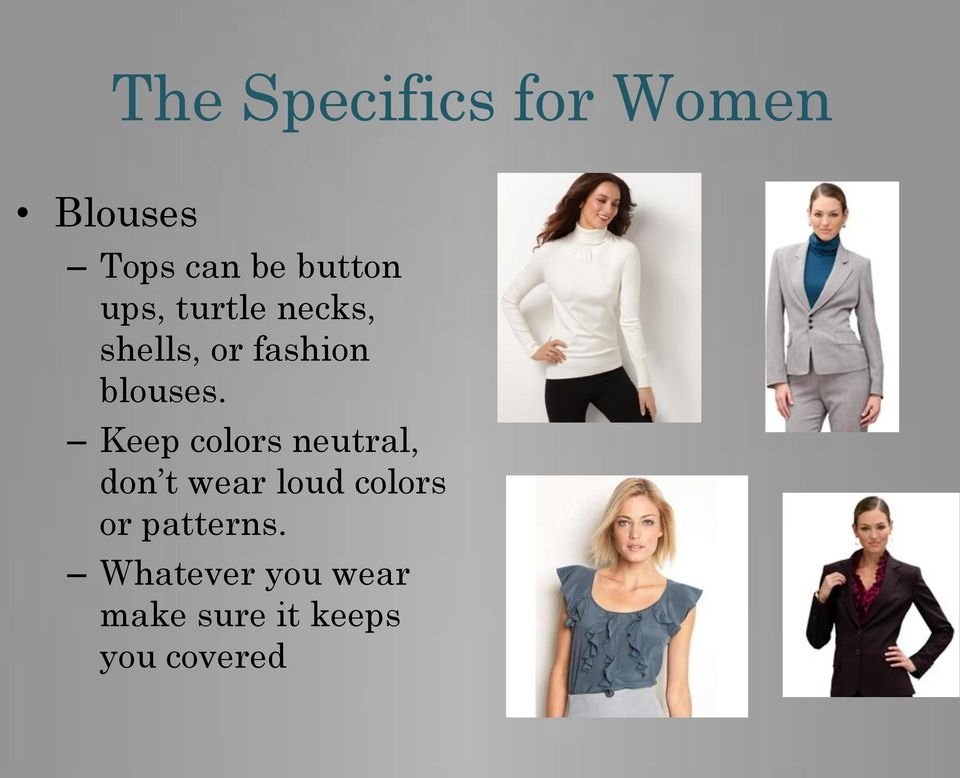 Keep colors neutral, don t wear loud colors or