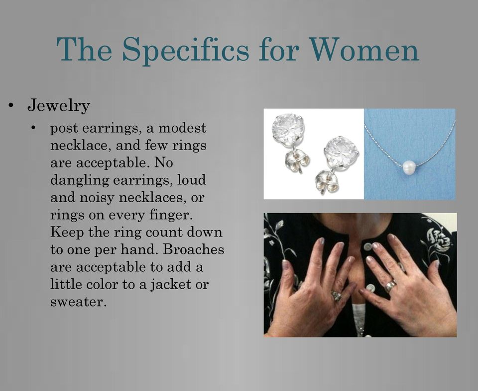 No dangling earrings, loud and noisy necklaces, or rings on every