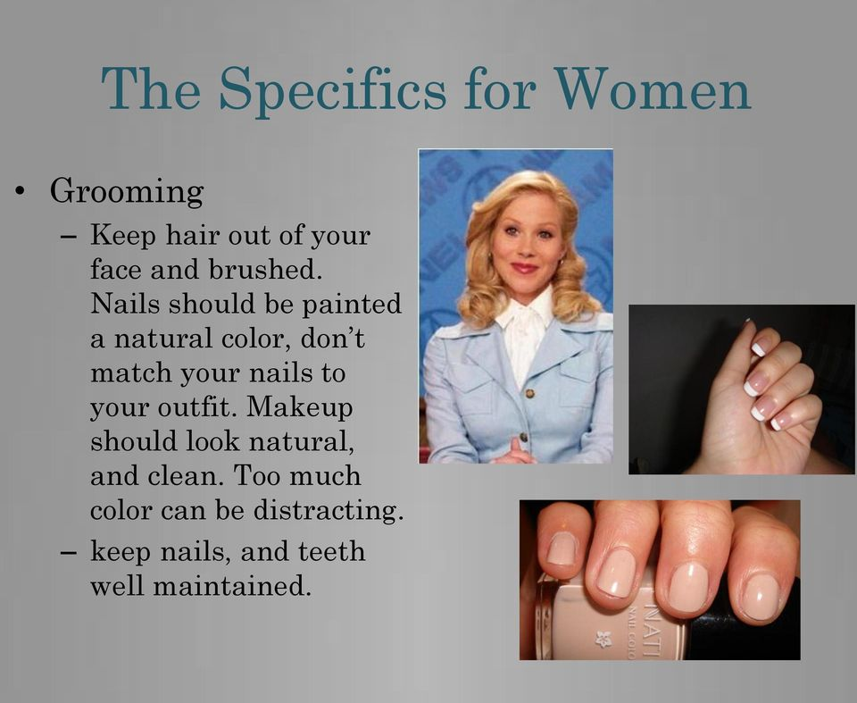 Nails should be painted a natural color, don t match your nails to