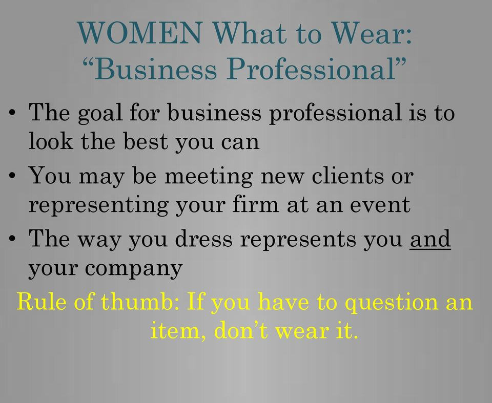 or representing your firm at an event The way you dress represents you