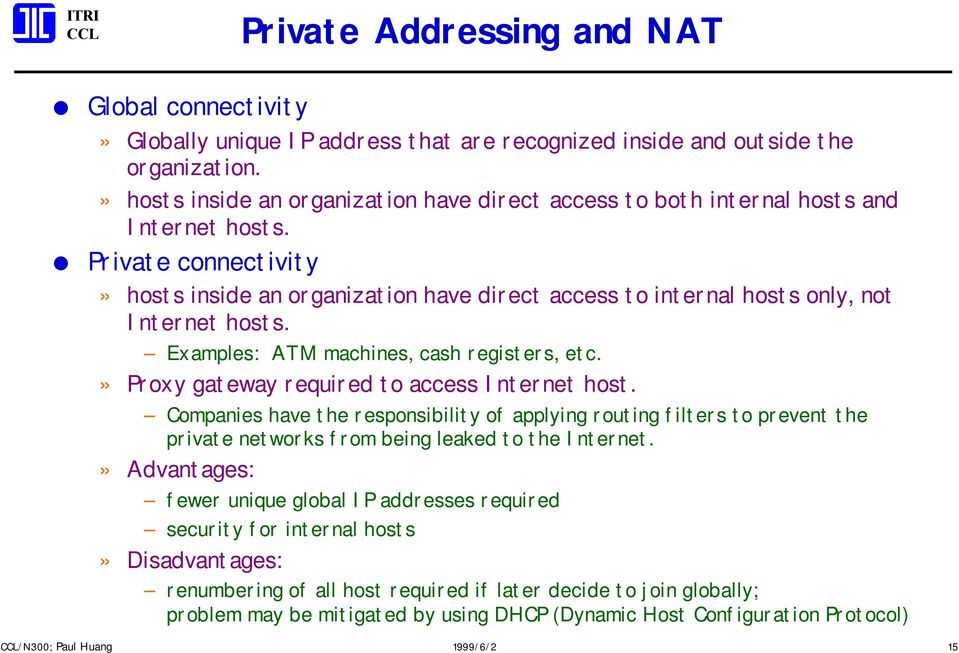 Private connectivity» hosts inside an organization have direct access to internal hosts only, not Internet hosts. Examples: ATM machines, cash registers, etc.
