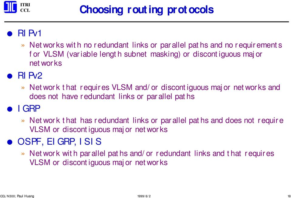 links or parallel paths IGRP» Network that has redundant links or parallel paths and does not require VLSM or discontiguous major networks