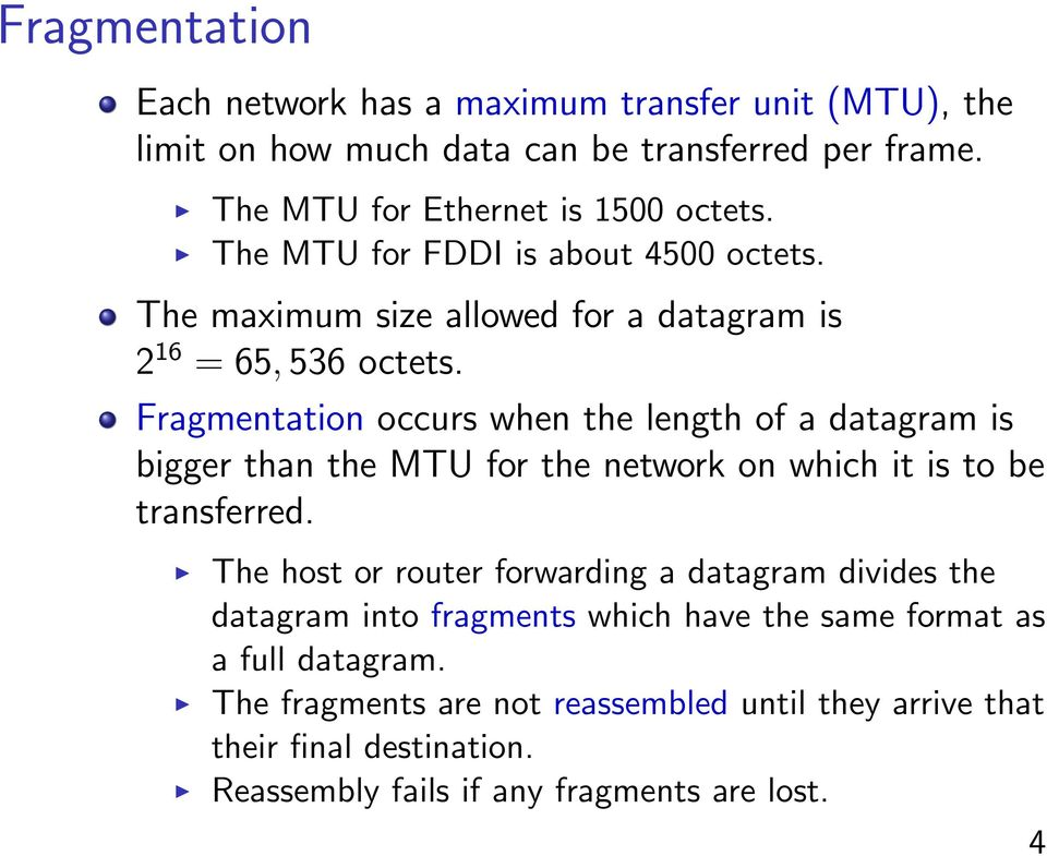 The MTU for FDDI is about 4500 octets. The maximum size allowed for a datagram is 2 16 = 65, 536 octets.