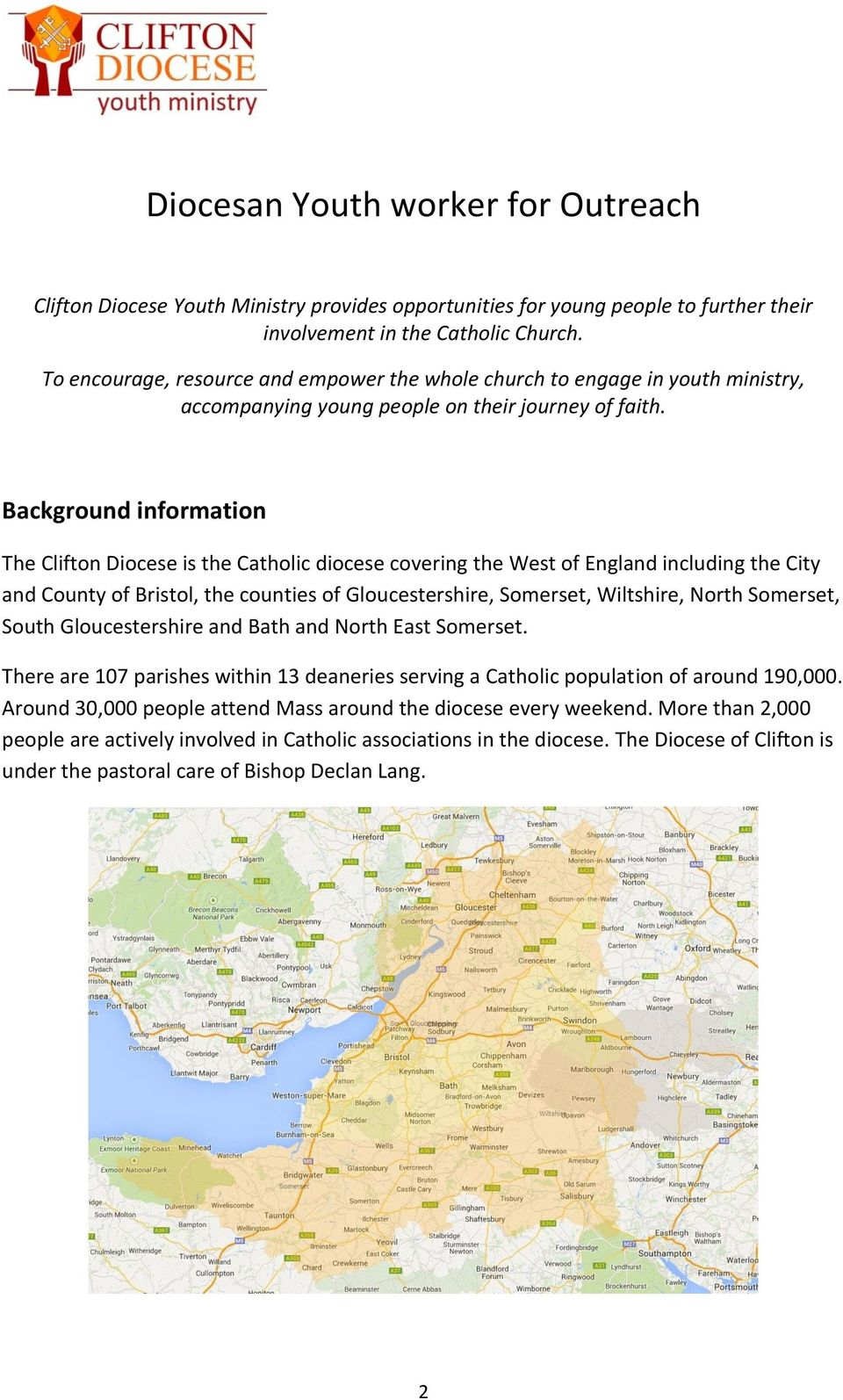 Background information The Clifton Diocese is the Catholic diocese covering the West of England including the City and County of Bristol, the counties of Gloucestershire, Somerset, Wiltshire, North