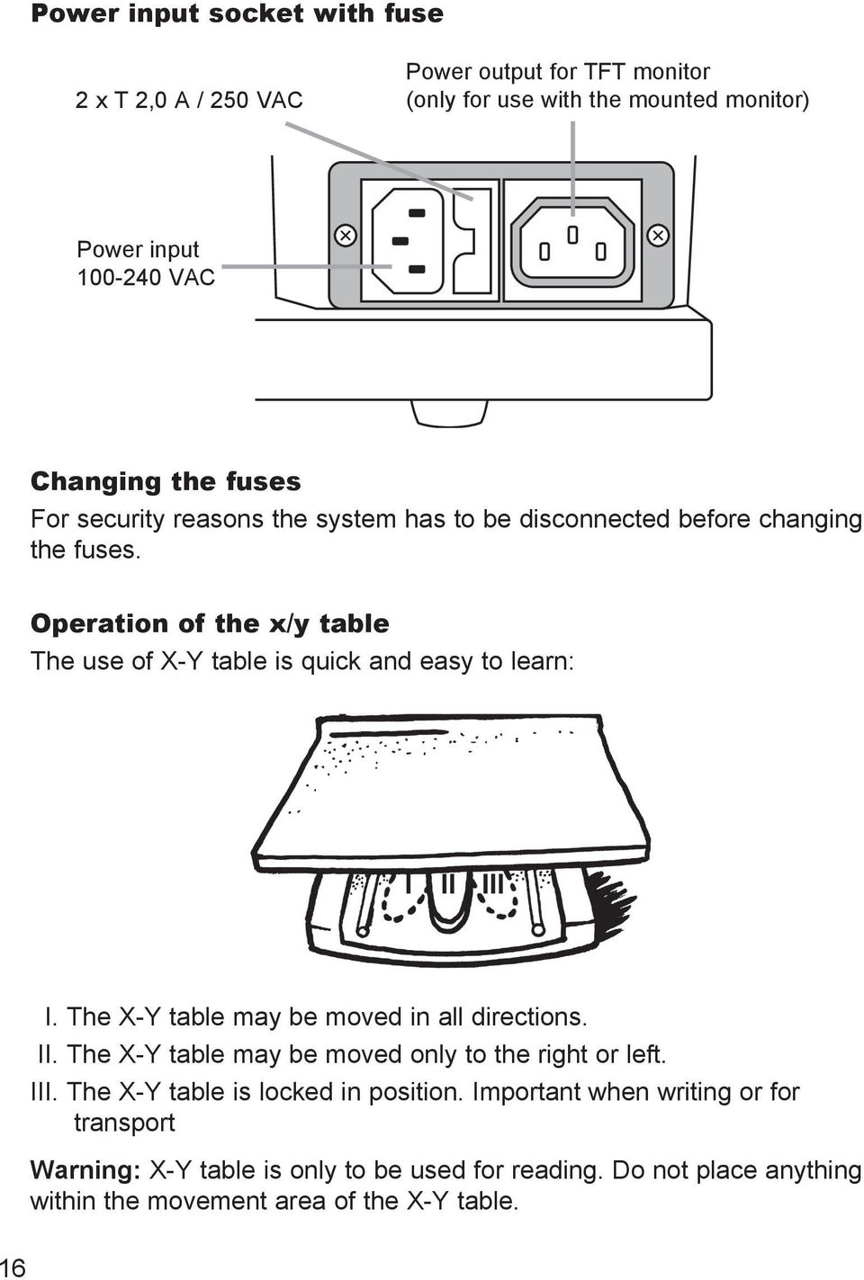 Operation of the x/y table The use of X-Y table is quick and easy to learn: I. The X-Y table may be moved in all directions. II.
