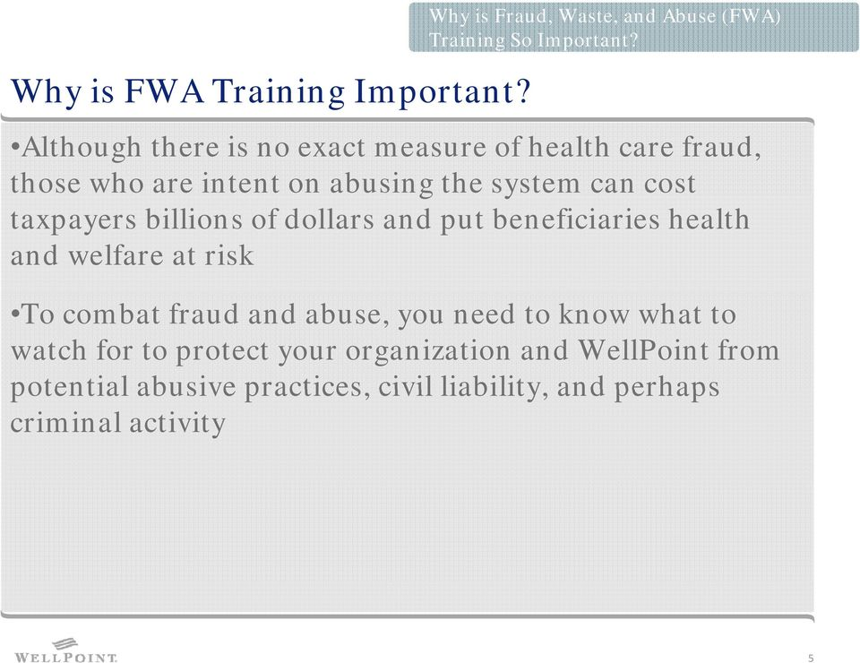 taxpayers billions of dollars and put beneficiaries health and welfare at risk To combat fraud and abuse, you need