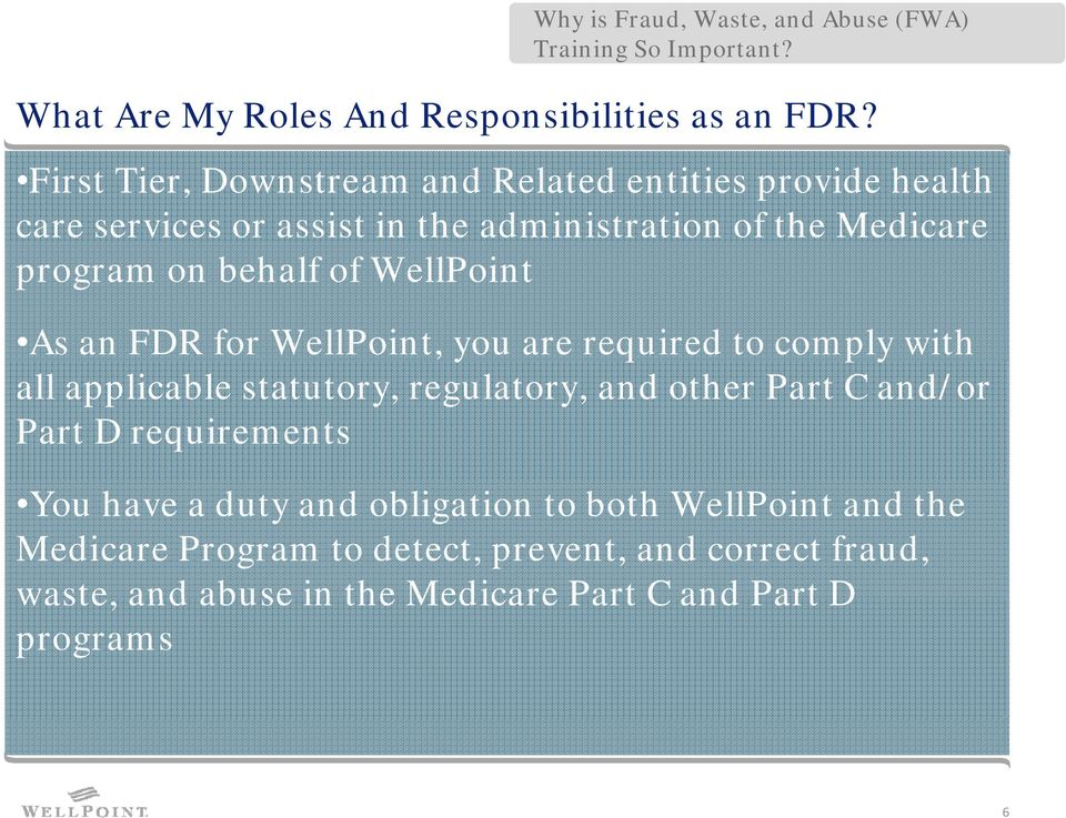 WellPoint As an FDR for WellPoint,,you are required to comply pywith all applicable statutory, regulatory, and other Part C and/or Part D