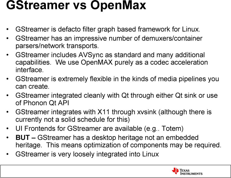 GStreamer is extremely flexible in the kinds of media pipelines you can create.