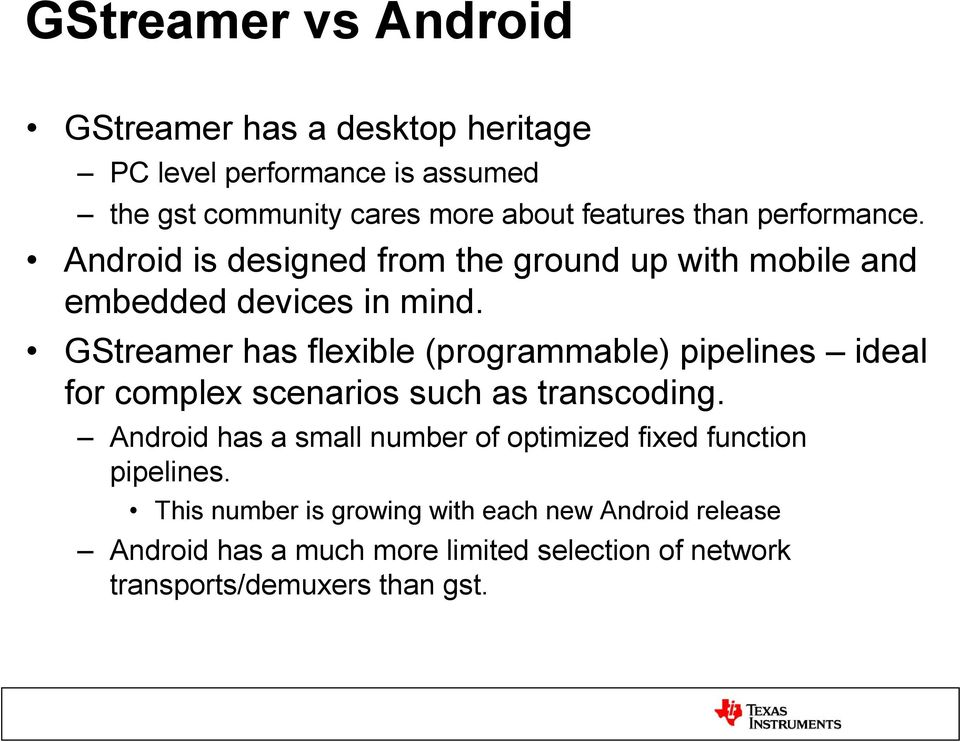 GStreamer has flexible (programmable) pipelines ideal for complex scenarios such as transcoding.