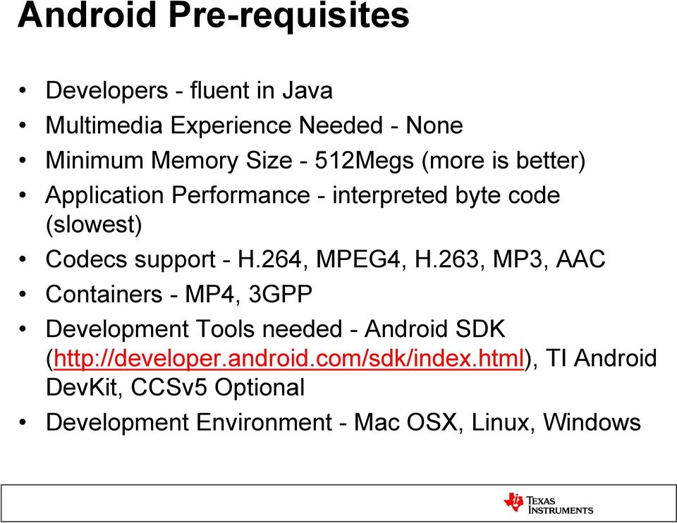 264, MPEG4, H.263, MP3, AAC Containers - MP4, 3GPP Development Tools needed - Android SDK (http://developer.