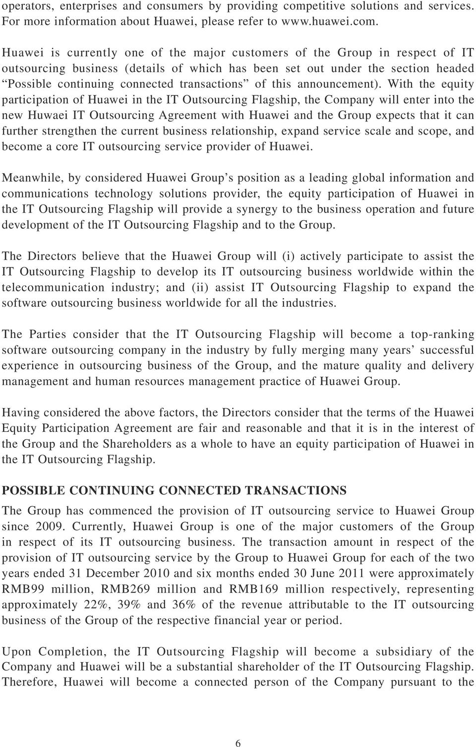 Huawei is currently one of the major customers of the Group in respect of IT outsourcing business (details of which has been set out under the section headed Possible continuing connected