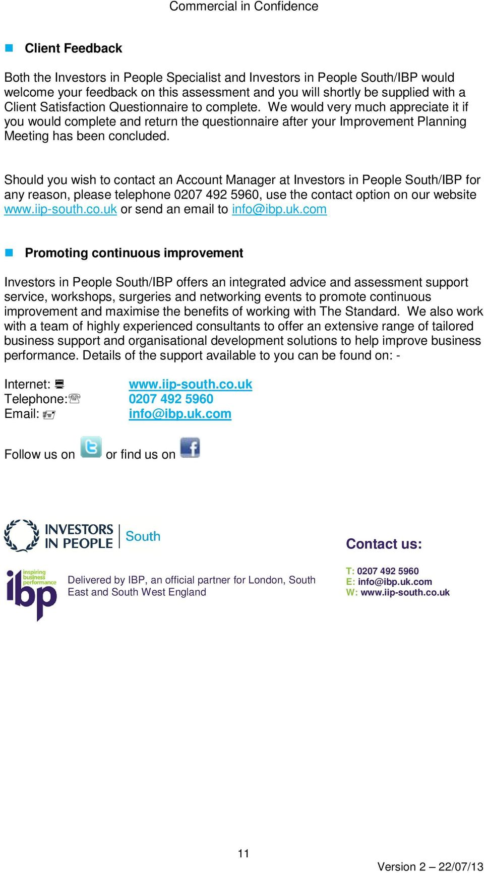 Should you wish to contact an Account Manager at Investors in People South/IBP for any reason, please telephone 0207 492 5960, use the contact option on our website www.iip-south.co.uk or send an email to info@ibp.