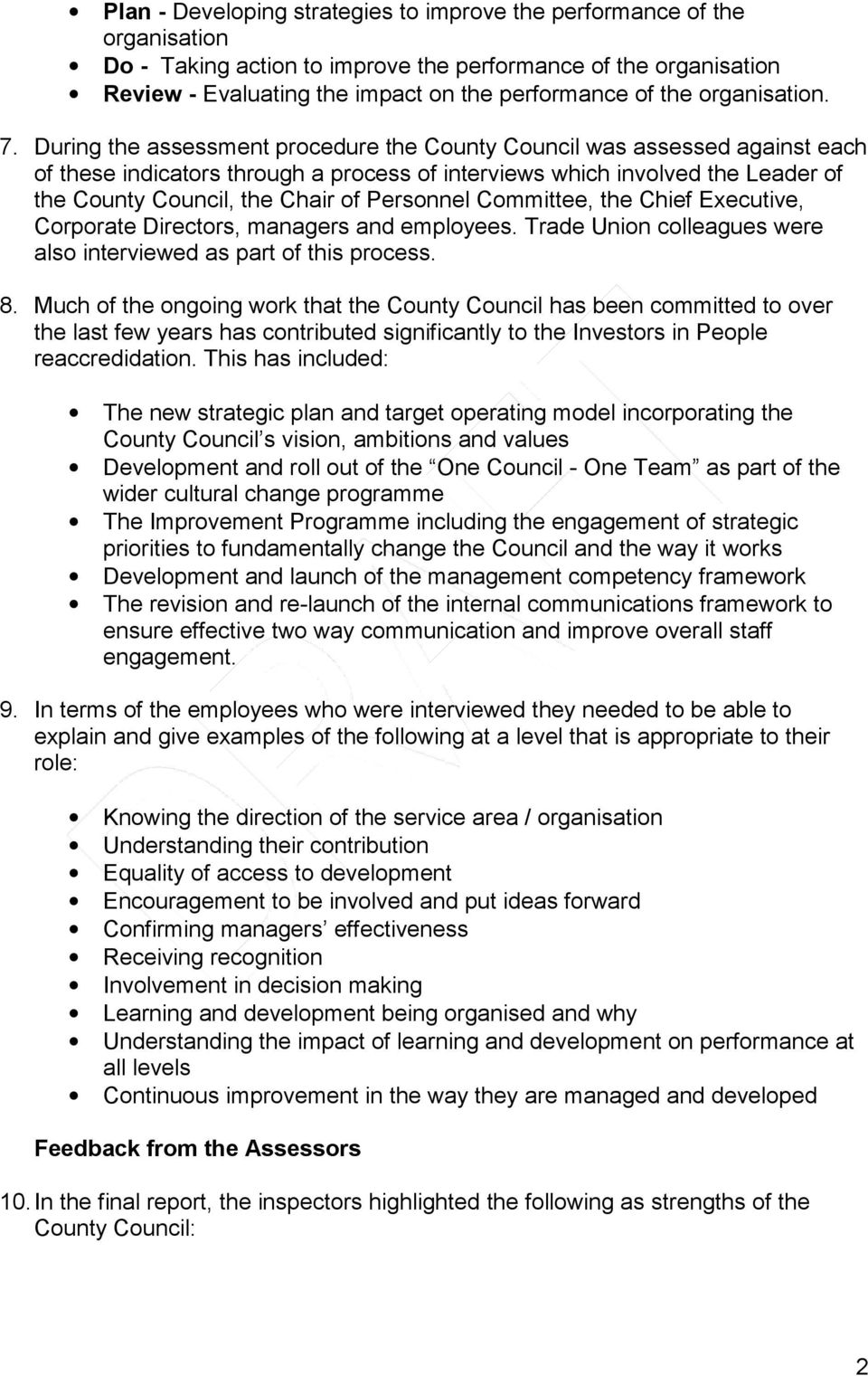During the assessment procedure the County Council was assessed against each of these indicators through a process of interviews which involved the Leader of the County Council, the Chair of