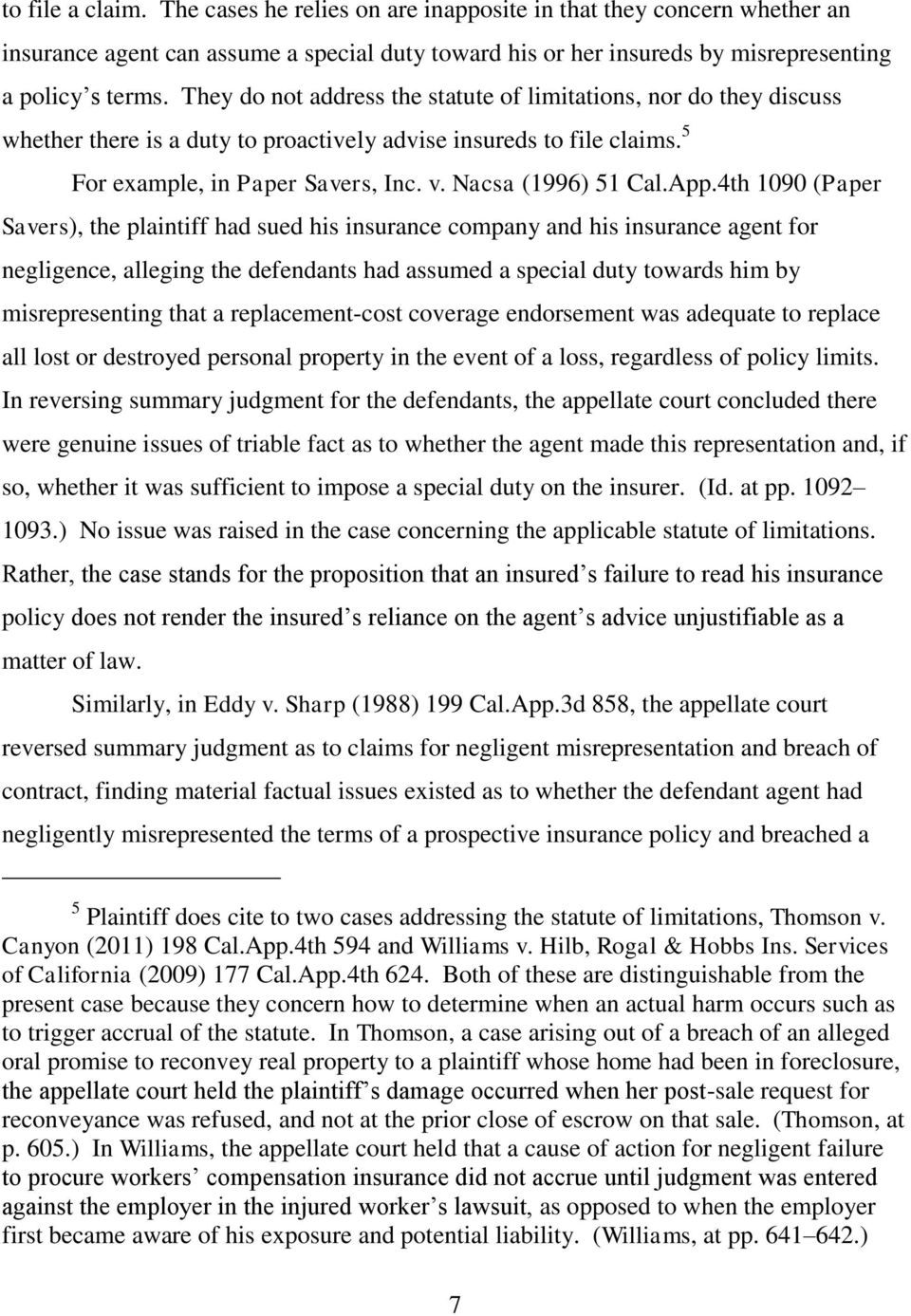 App.4th 1090 (Paper Savers), the plaintiff had sued his insurance company and his insurance agent for negligence, alleging the defendants had assumed a special duty towards him by misrepresenting