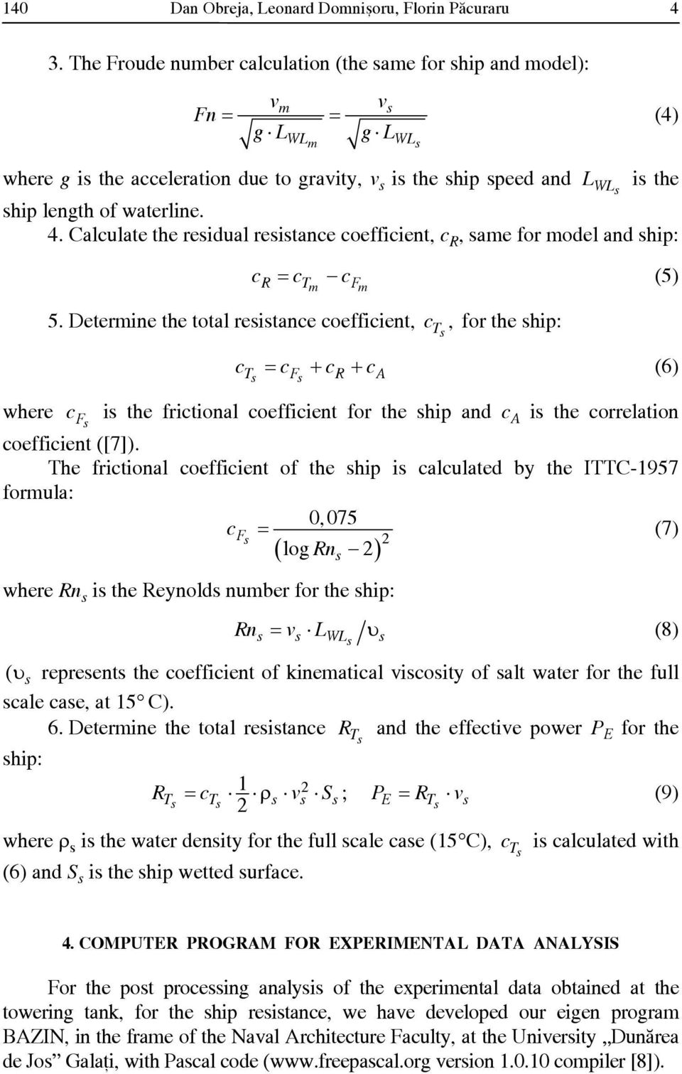 waterline. 4. Calculate the residual resistance coefficient, c R, same for model and ship: c = c c (5) R Tm Fm 5.