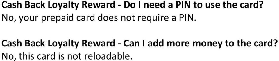 No, your prepaid card does not require a PIN.