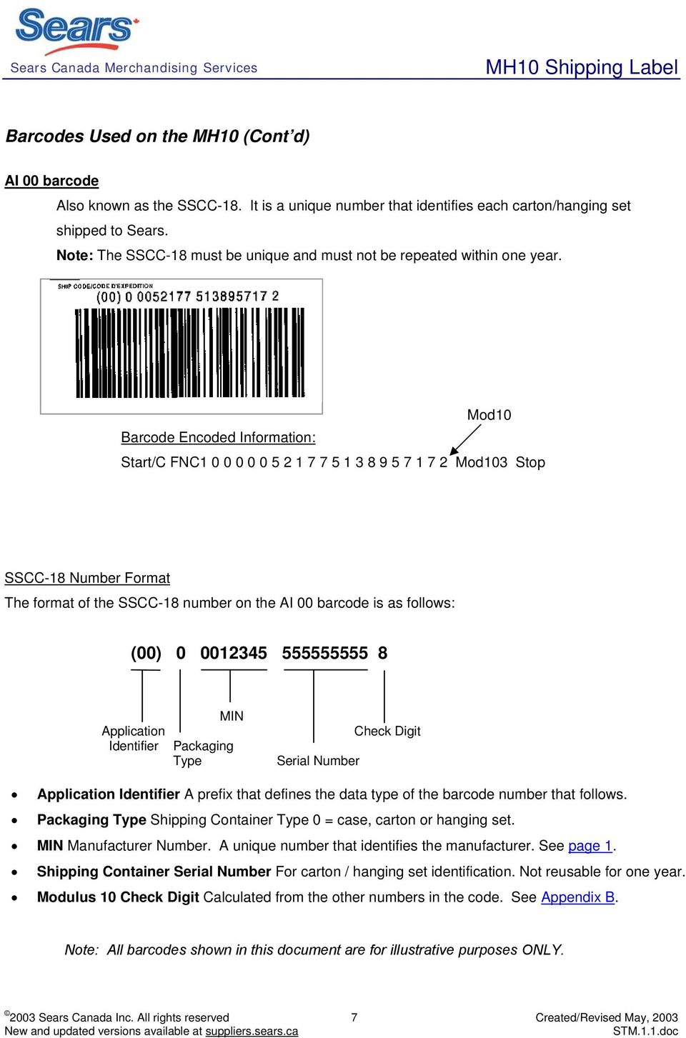 Mod10 Barcode Encoded Information: Start/C FNC1 0 0 0 0 0 5 2 1 7 7 5 1 3 8 9 5 7 1 7 2 Mod103 Stop SSCC-18 Number Format The format of the SSCC-18 number on the AI 00 barcode is as follows: (00) 0