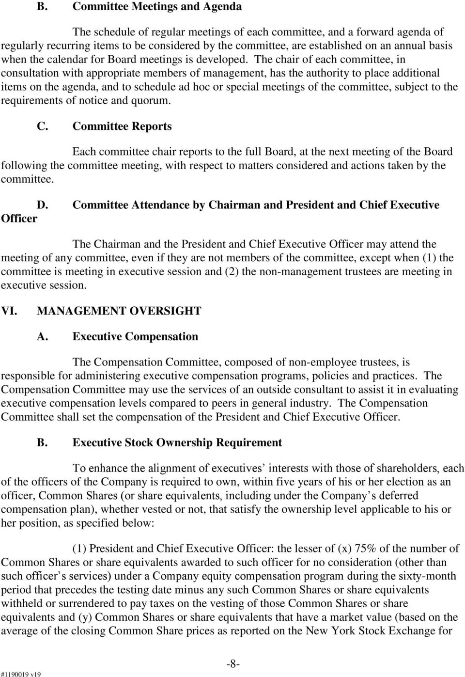 The chair of each committee, in consultation with appropriate members of management, has the authority to place additional items on the agenda, and to schedule ad hoc or special meetings of the