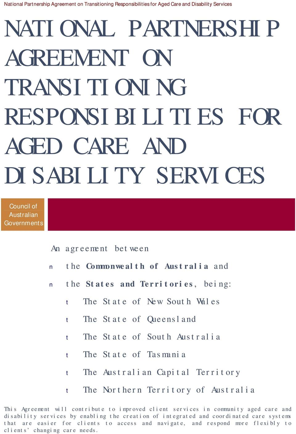 The State of South Australia The State of Tasmania The Australian Capital Territory The Northern Territory of Australia This Agreement will contribute to improved client services in community aged
