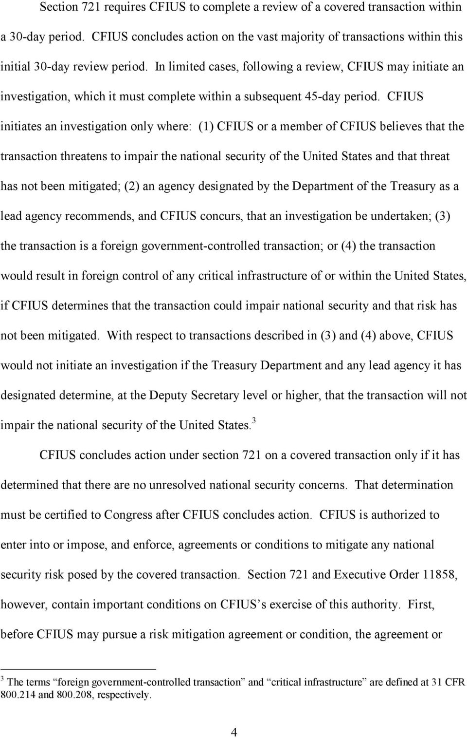 CFIUS initiates an investigation only where: (1) CFIUS or a member of CFIUS believes that the transaction threatens to impair the national security of the United States and that threat has not been