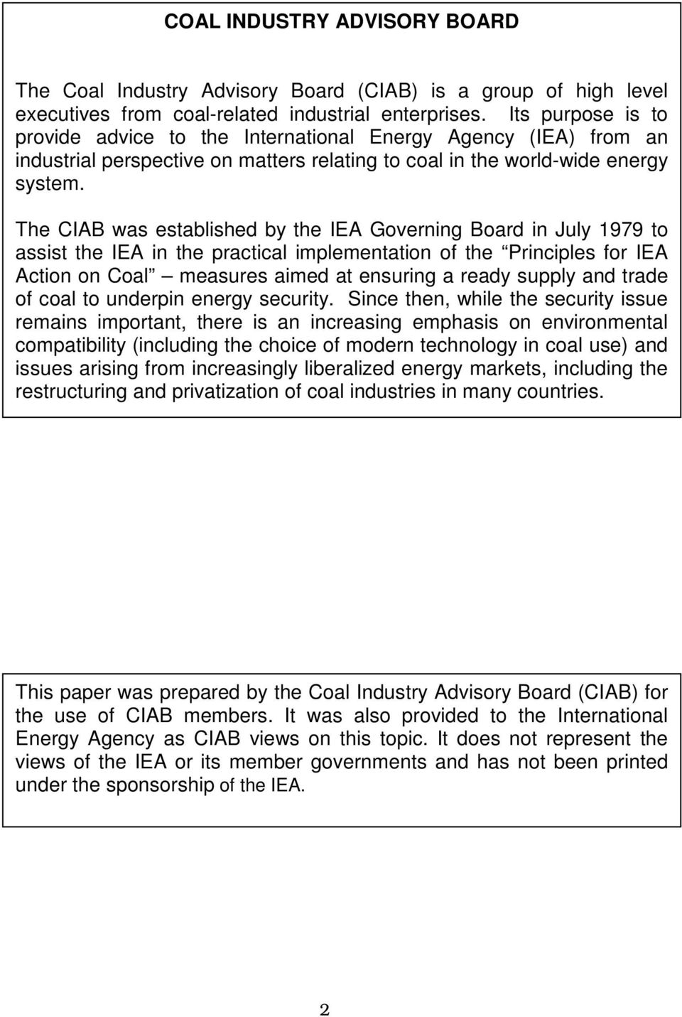 The CIAB was established by the IEA Governing Board in July 1979 to assist the IEA in the practical implementation of the Principles for IEA Action on Coal measures aimed at ensuring a ready supply