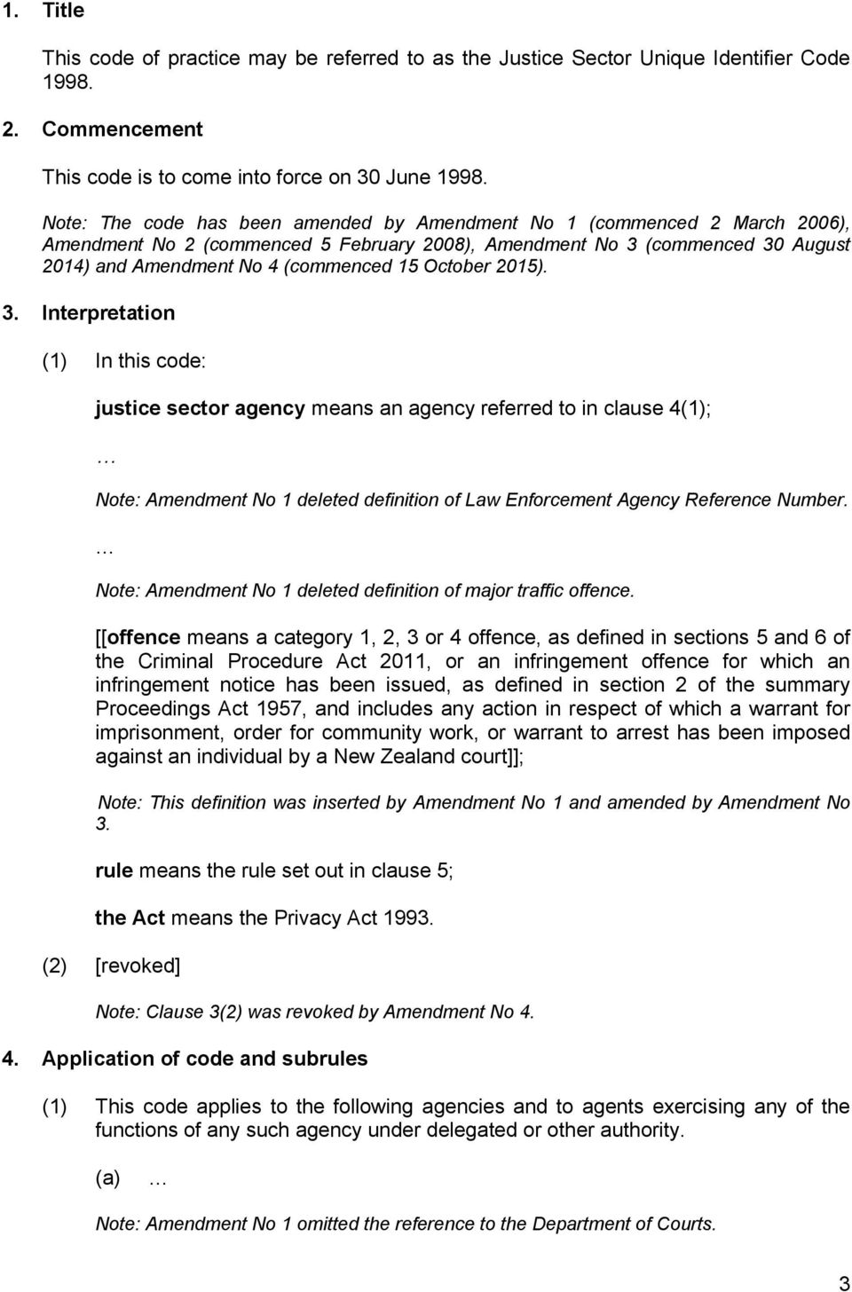 October 2015). 3. Interpretation (1) In this code: justice sector agency means an agency referred to in clause 4(1); Note: Amendment No 1 deleted definition of Law Enforcement Agency Reference Number.