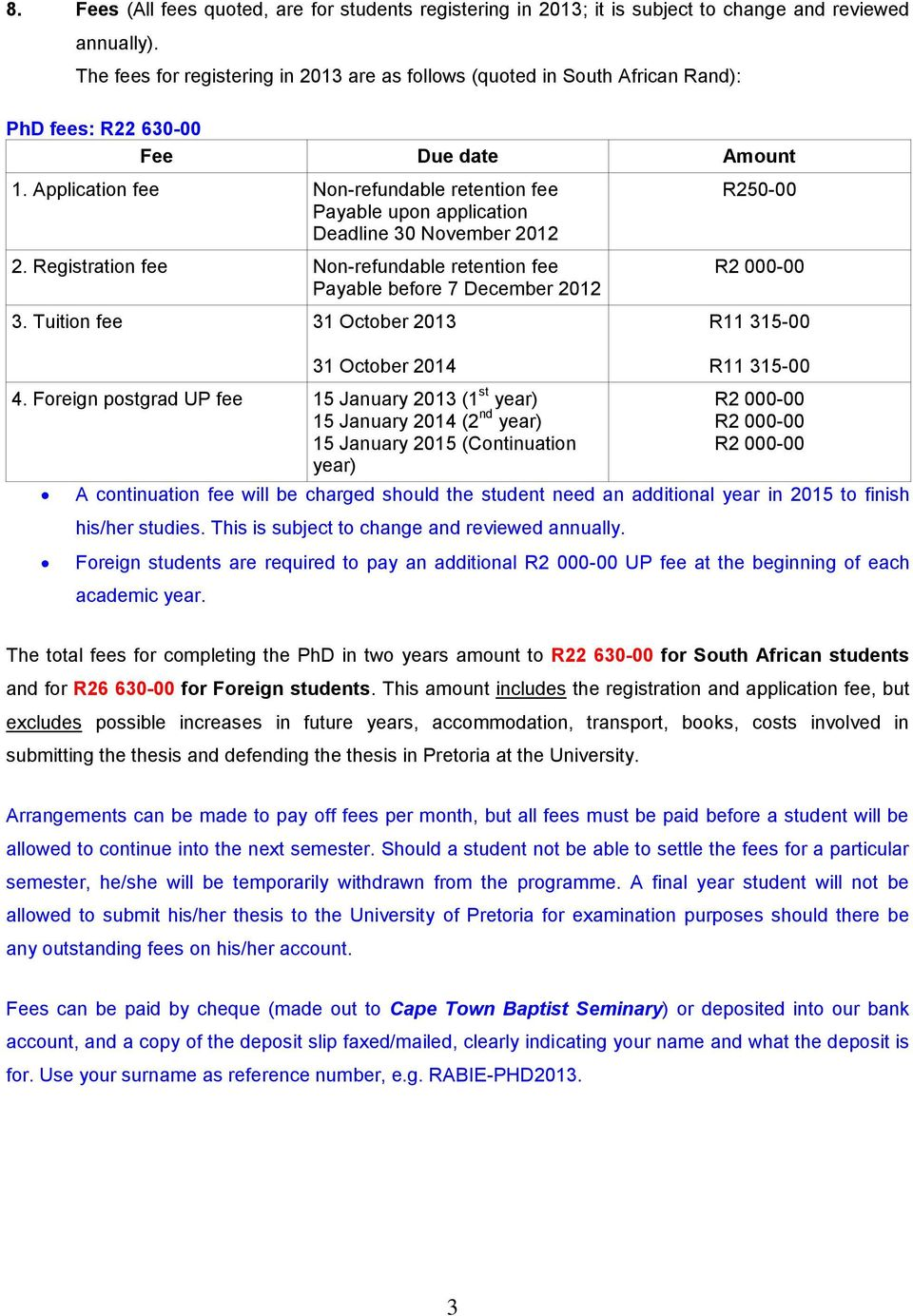 Application fee Non-refundable retention fee Payable upon application Deadline 30 November 2012 2. Registration fee Non-refundable retention fee Payable before 7 December 2012 3.