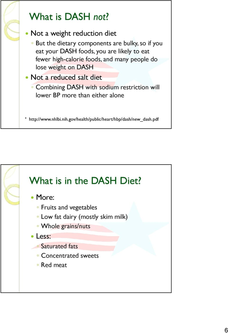 high-calorie foods, and many people do lose weight on DASH Not a reduced salt diet Combining i DASH with sodium restriction ti will