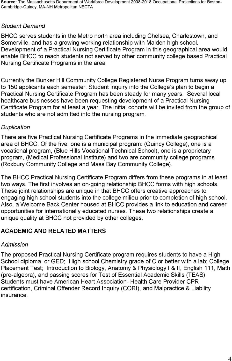 Development of a Practical Nursing Certificate Program in this geographical area would enable BHCC to reach students not served by other community college based Practical Nursing Certificate Programs